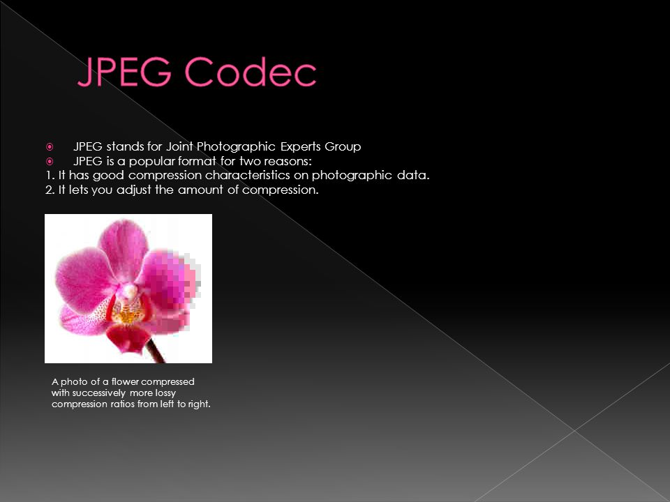 JPEG stands for Joint Photographic Experts Group JPEG is a popular format for two reasons: 1.