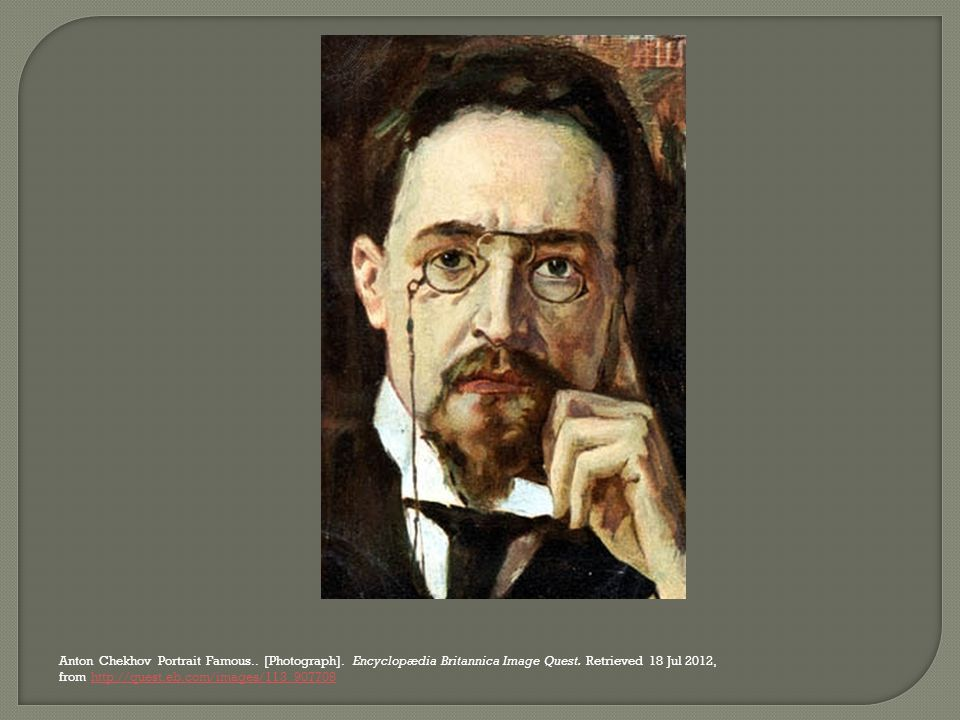 Anton Chekhov Portrait Famous.. [Photograph]. Encyclopædia Britannica Image Quest. Retrieved 18 Jul 2012, from http://quest.eb.com/images/113_907708ht