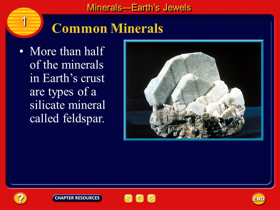 Only a small number of the more than 4,000 minerals make up most rocks. Common Minerals MineralsEarths Jewels 1 1 Most of the rock- forming minerals a