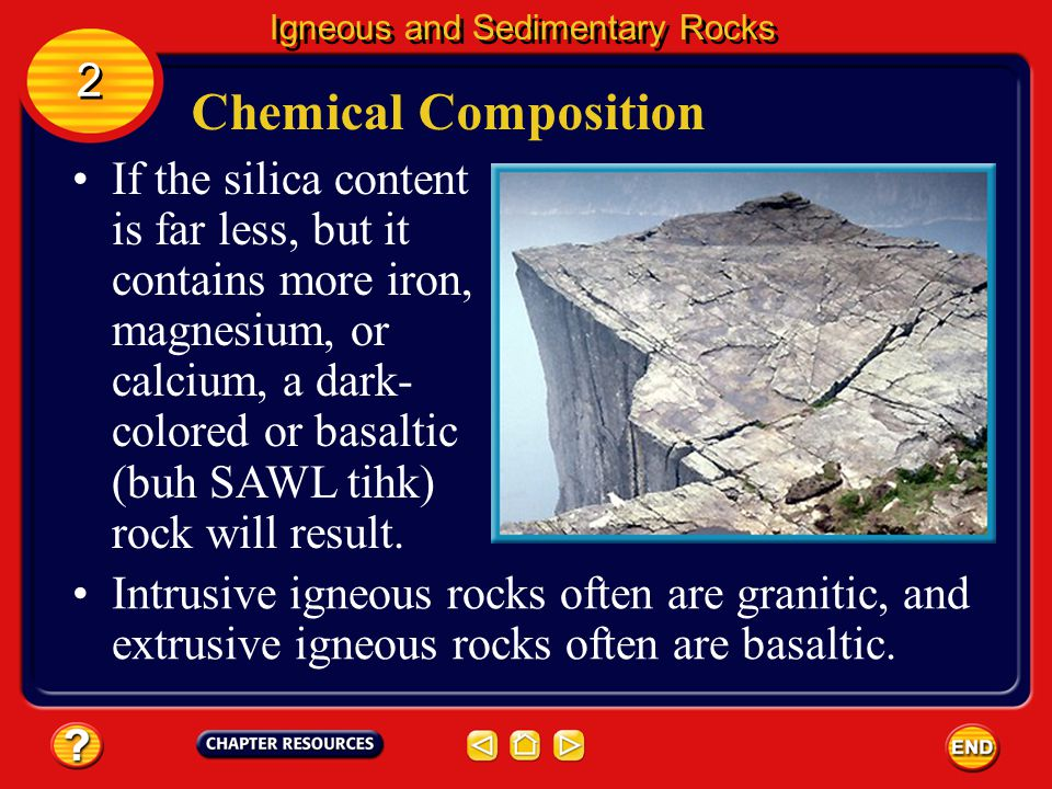 Chemical Composition Light-colored igneous rocks are called granitic (gra NIH tihk) rocks. Igneous and Sedimentary Rocks 2 2