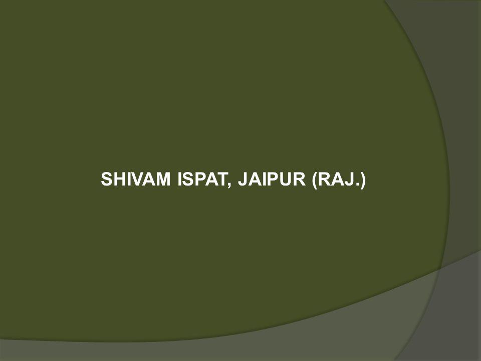 SHIVAM ISPAT, JAIPUR (RAJ.)