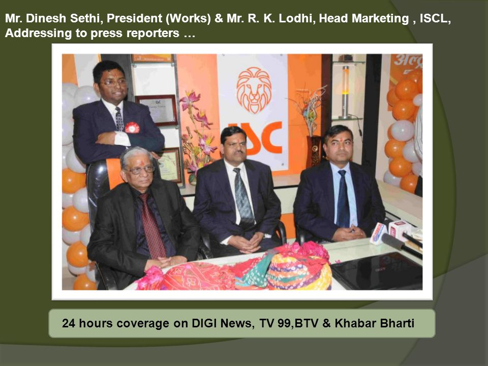 Mr. Dinesh Sethi, President (Works) & Mr. R. K. Lodhi, Head Marketing, ISCL, Addressing to press reporters … 24 hours coverage on DIGI News, TV 99,BTV