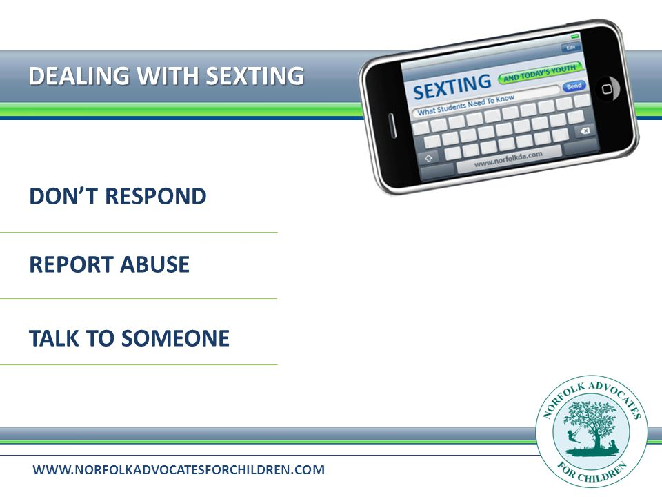 WWW.NORFOLKADVOCATESFORCHILDREN.COM DEALING WITH SEXTING DONT RESPOND REPORT ABUSE TALK TO SOMEONE