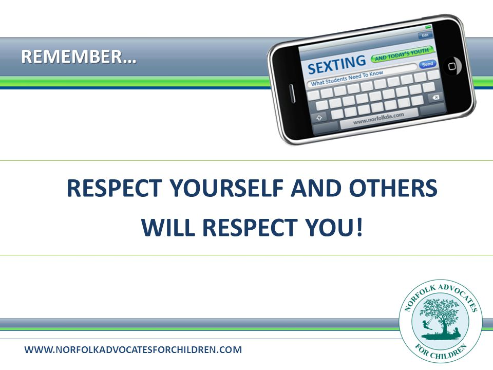 WWW.NORFOLKADVOCATESFORCHILDREN.COM REMEMBER… RESPECT YOURSELF AND OTHERS WILL RESPECT YOU!
