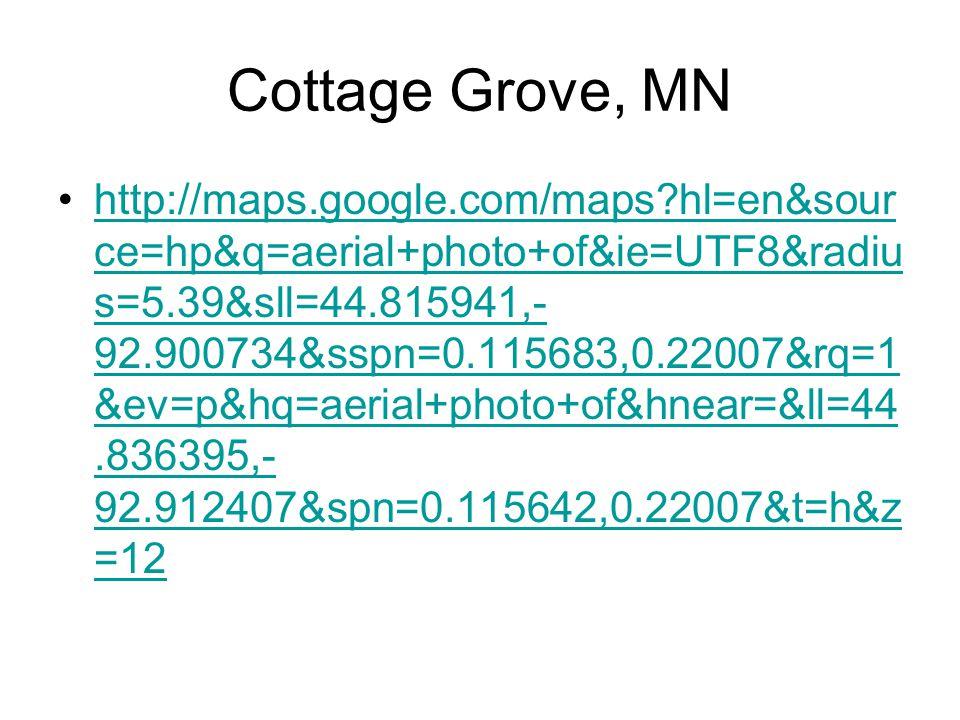 Cottage Grove, MN http://maps.google.com/maps?hl=en&sour ce=hp&q=aerial+photo+of&ie=UTF8&radiu s=5.39&sll=44.815941,- 92.900734&sspn=0.115683,0.22007&