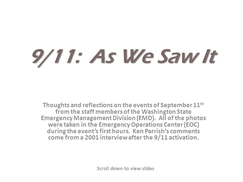 9/11: As We Saw It Thoughts and reflections on the events of September 11 th from the staff members of the Washington State Emergency Management Divis