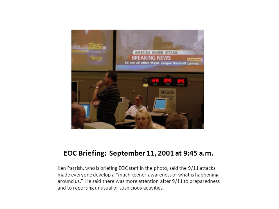EOC Briefing: September 11, 2001 at 9:45 a.m. Ken Parrish, who is briefing EOC staff in the photo, said the 9/11 attacks made everyone develop a much