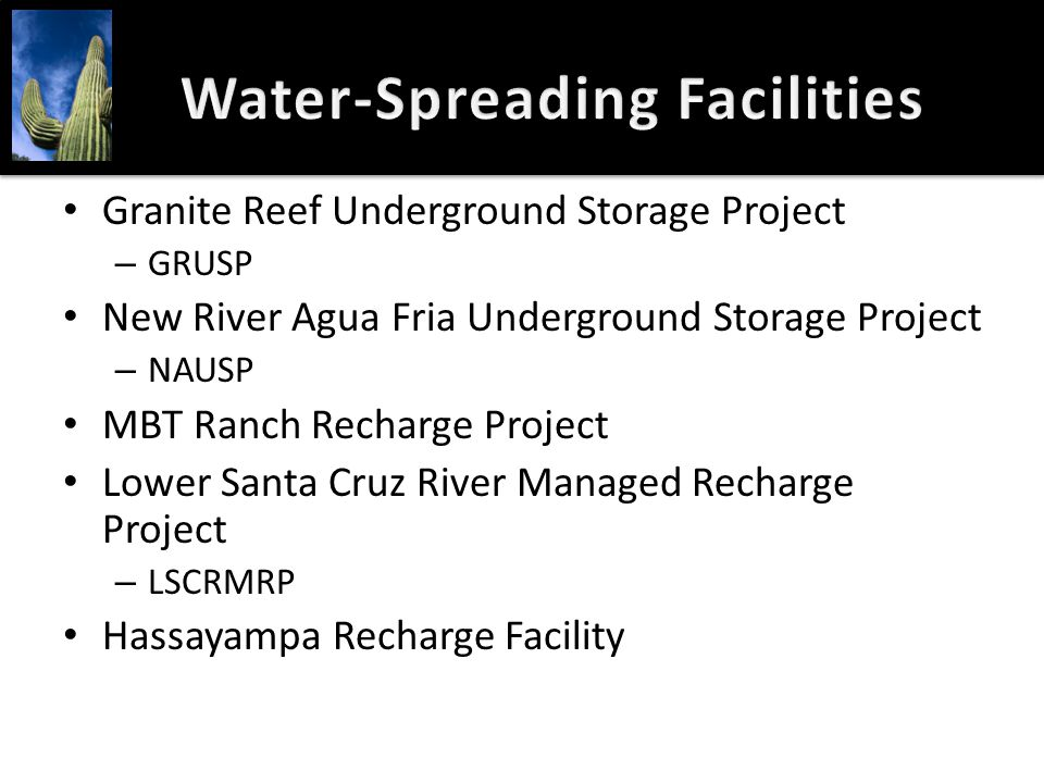 Water-Spreading FacilitiesWater-Spreading Facilities Granite Reef Underground Storage Project – GRUSP New River Agua Fria Underground Storage Project