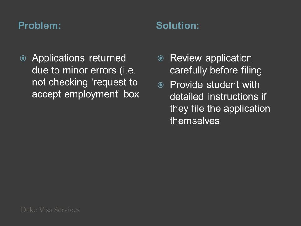 Problem:Solution: Applications returned due to minor errors (i.e. not checking request to accept employment box Review application carefully before fi
