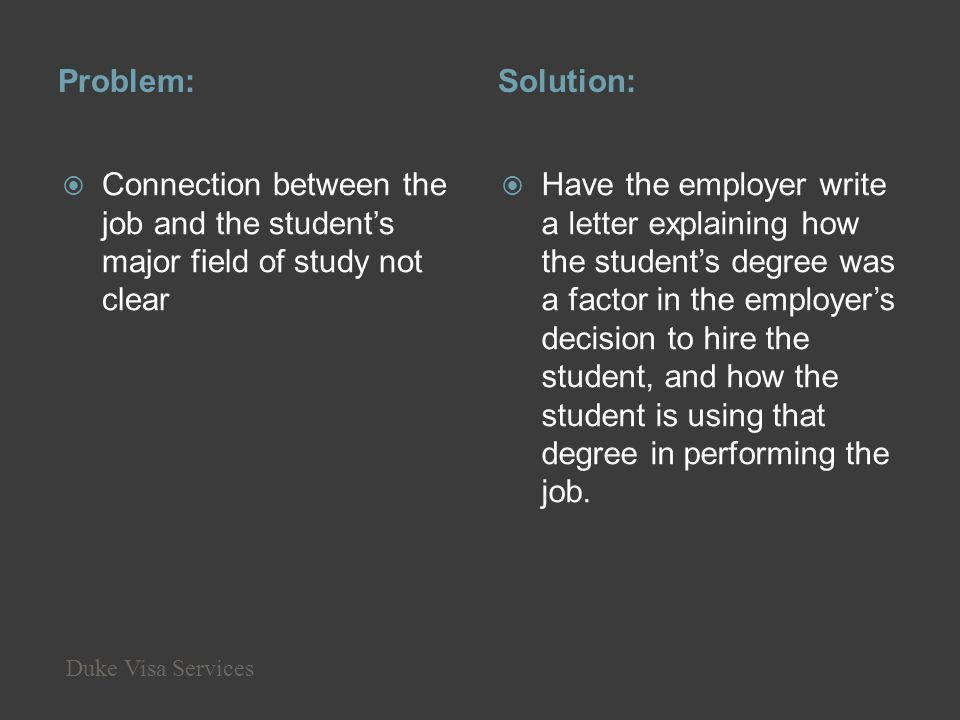 Problem:Solution: Connection between the job and the students major field of study not clear Have the employer write a letter explaining how the stude