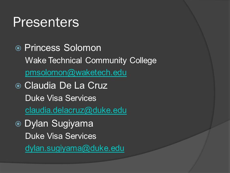 Presenters Princess Solomon Wake Technical Community College pmsolomon@waketech.edu Claudia De La Cruz Duke Visa Services claudia.delacruz@duke.edu Dy