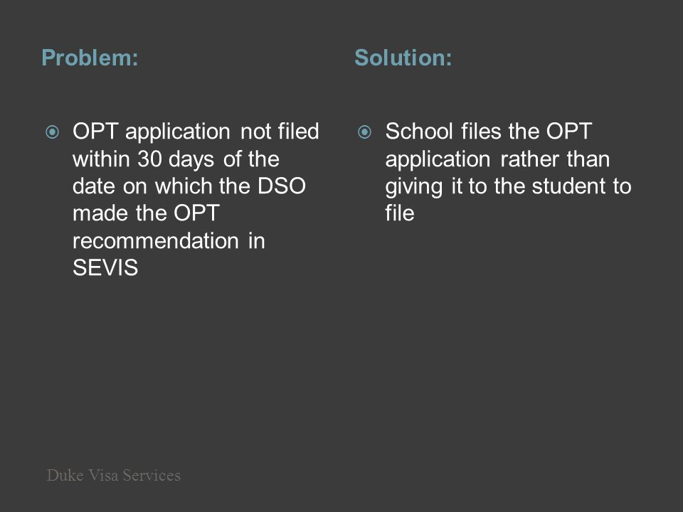 Problem:Solution: OPT application not filed within 30 days of the date on which the DSO made the OPT recommendation in SEVIS School files the OPT appl