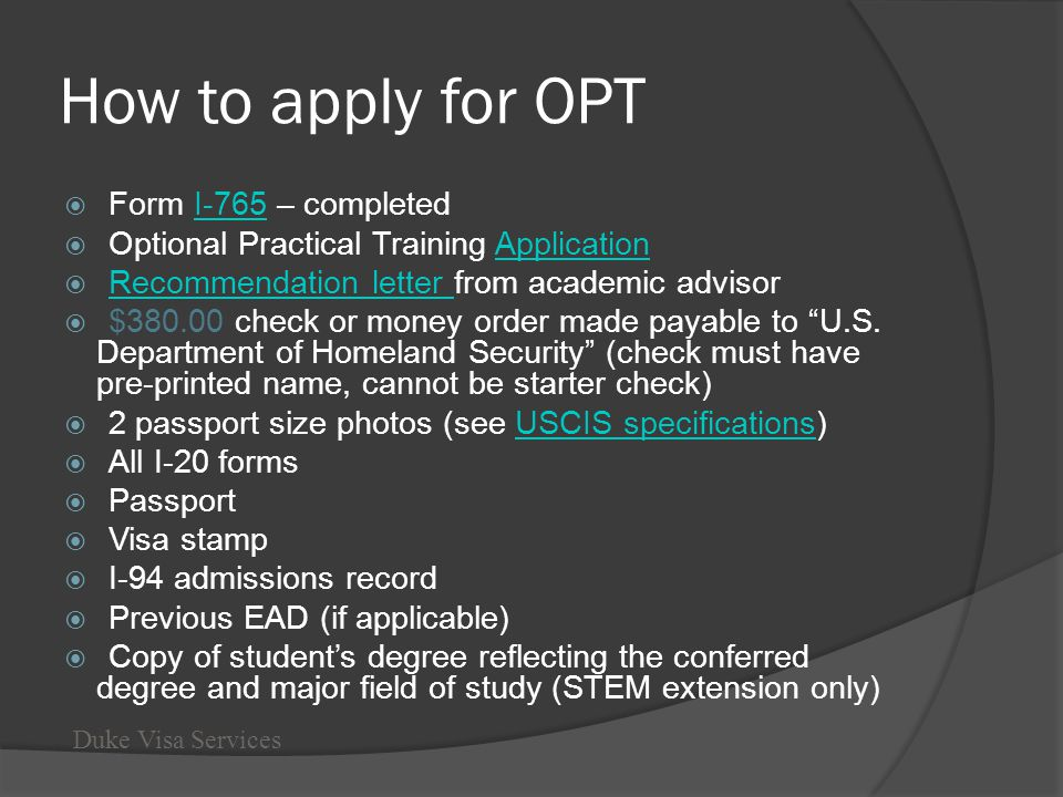 How to apply for OPT Form I-765 – completedI-765 Optional Practical Training ApplicationApplication Recommendation letter from academic advisor Recomm