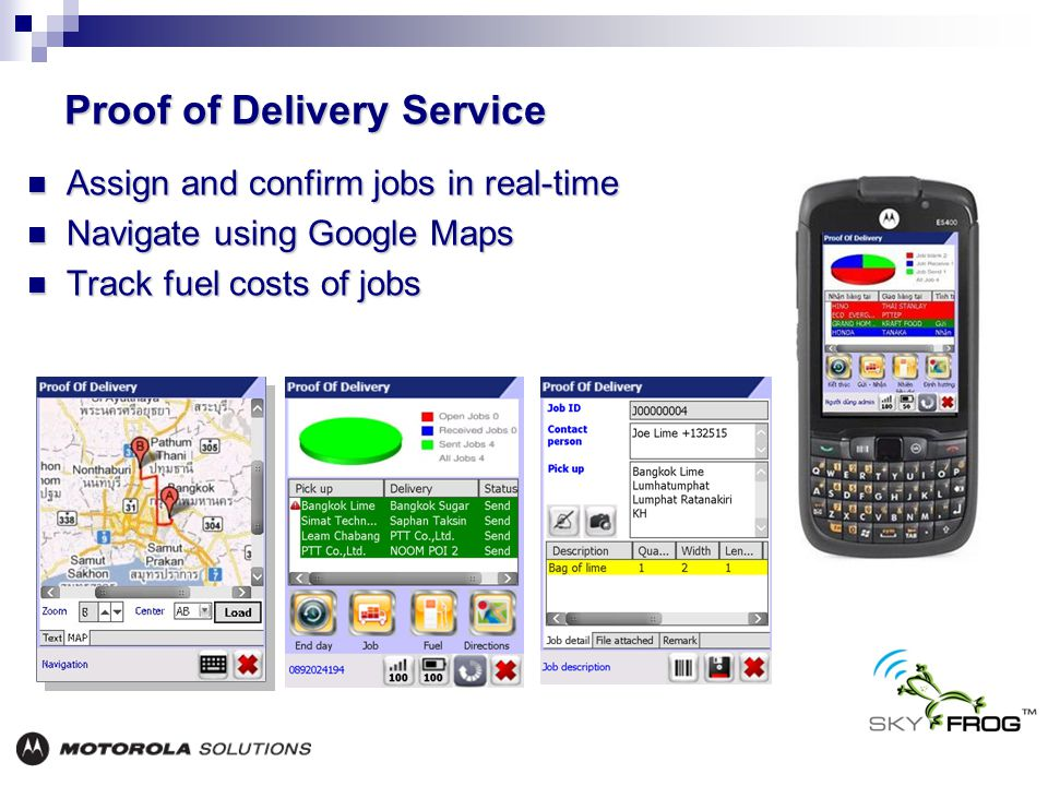 Assign and confirm jobs in real-time Assign and confirm jobs in real-time Navigate using Google Maps Navigate using Google Maps Track fuel costs of jobs Track fuel costs of jobs Proof of Delivery Service