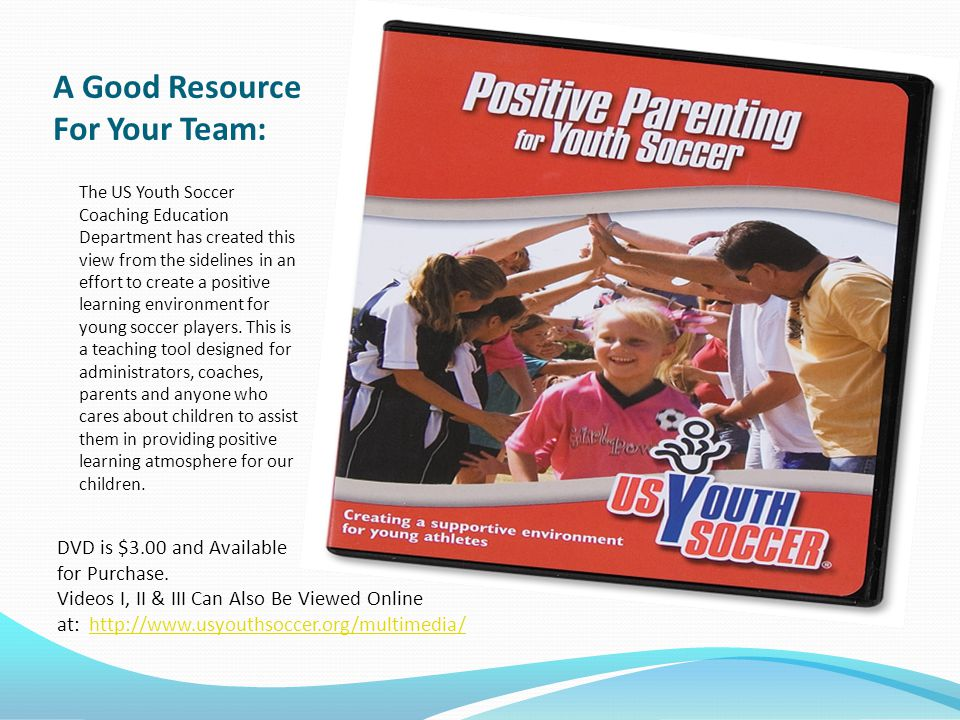 A Good Resource For Your Team: The US Youth Soccer Coaching Education Department has created this view from the sidelines in an effort to create a pos