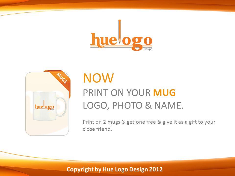 NOW PRINT ON YOUR MUG LOGO, PHOTO & NAME.