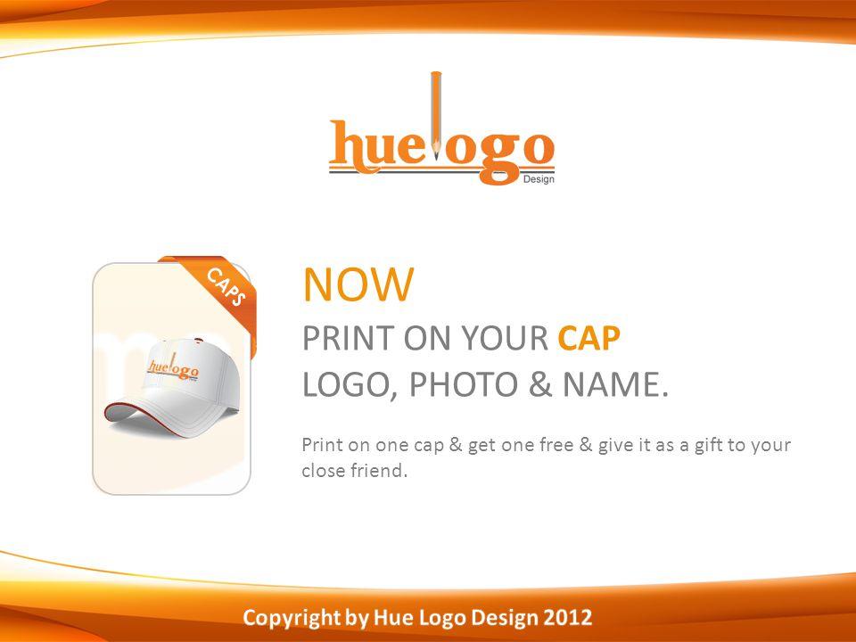 NOW PRINT ON YOUR CAP LOGO, PHOTO & NAME.
