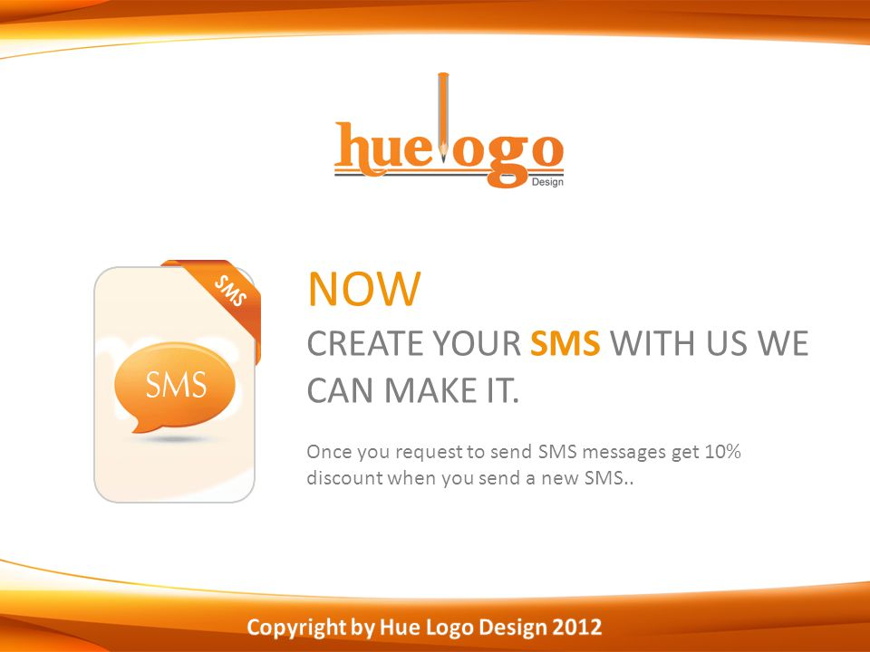 NOW CREATE YOUR SMS WITH US WE CAN MAKE IT.