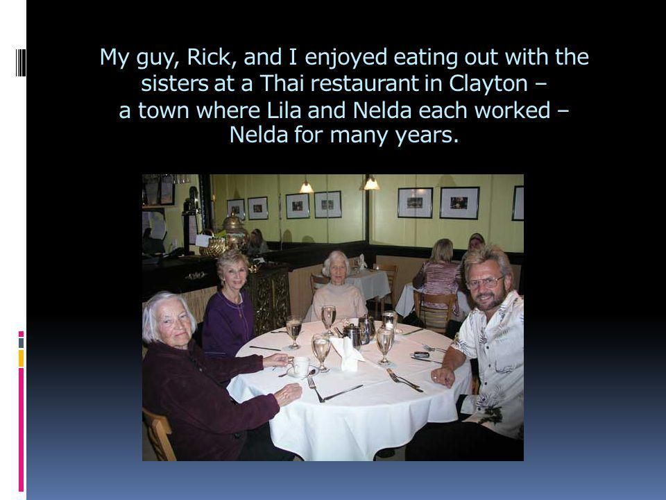 My guy, Rick, and I enjoyed eating out with the sisters at a Thai restaurant in Clayton – a town where Lila and Nelda each worked – Nelda for many yea