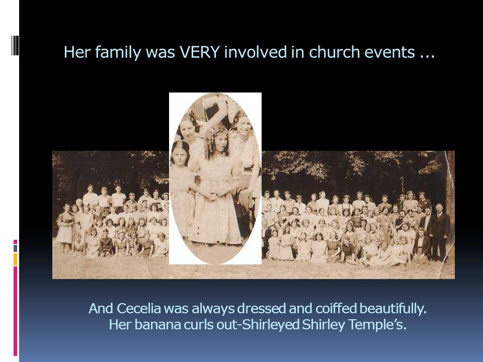 Her family was VERY involved in church events... And Cecelia was always dressed and coiffed beautifully. Her banana curls out-Shirleyed Shirley Temple