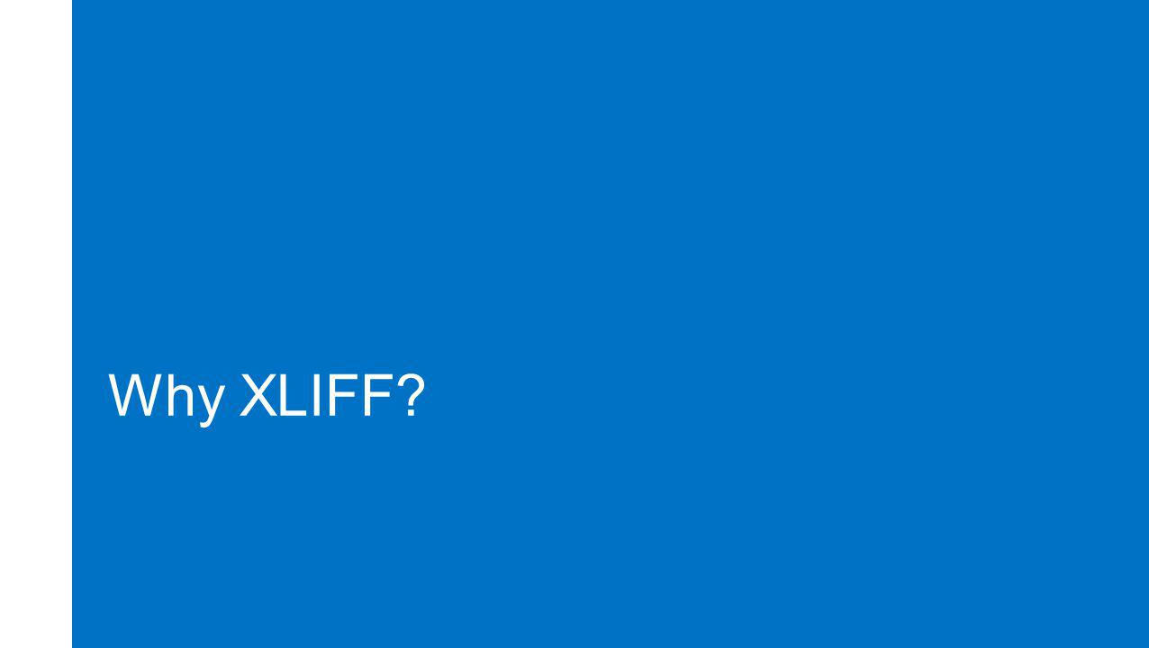 Localization at Microsoft WHY XLIFF.