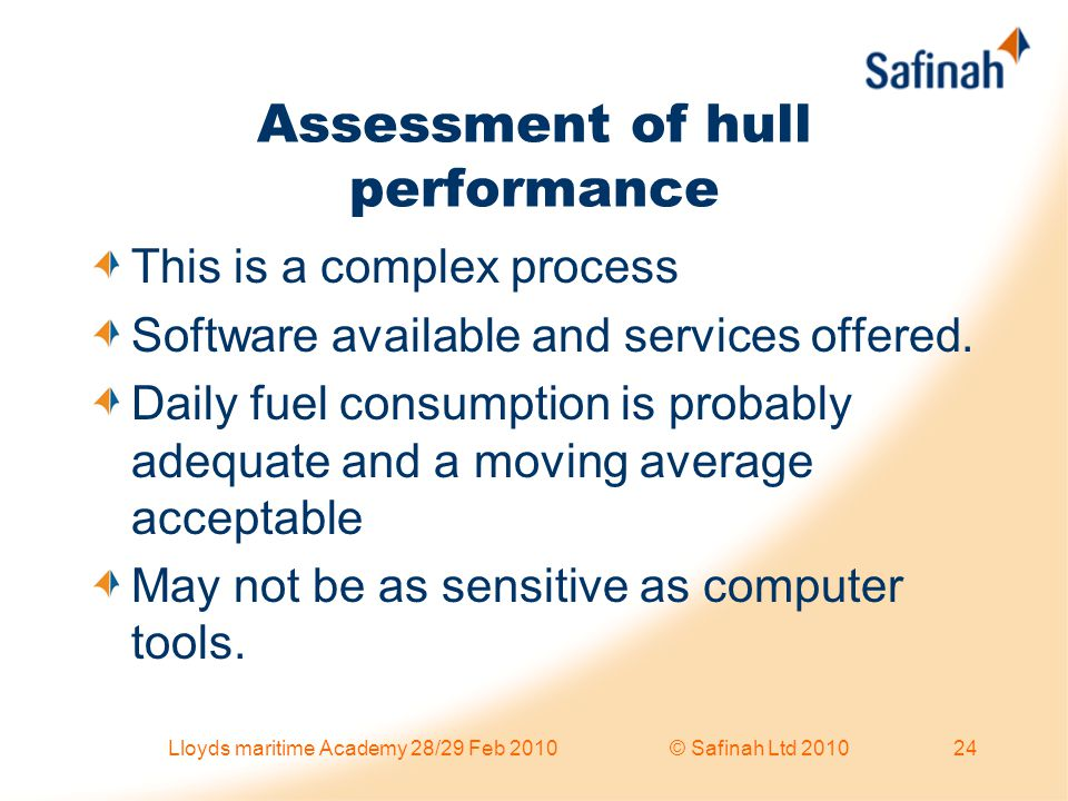 Assessment of hull performance This is a complex process Software available and services offered. Daily fuel consumption is probably adequate and a mo