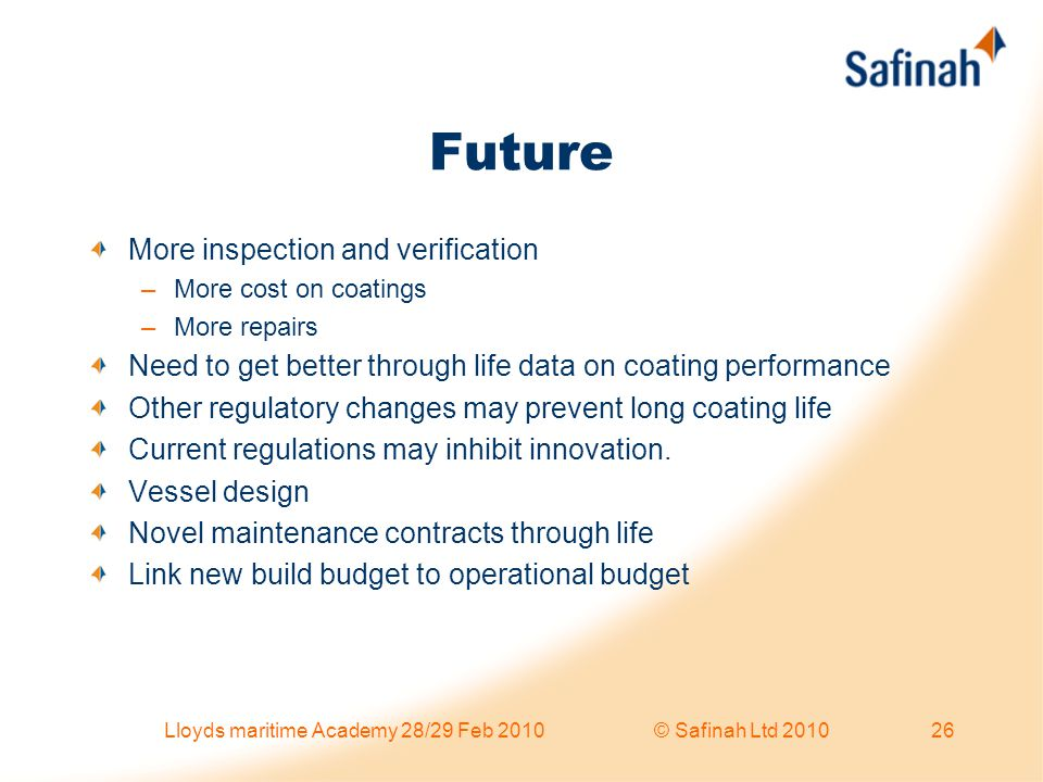 Future More inspection and verification –More cost on coatings –More repairs Need to get better through life data on coating performance Other regulat