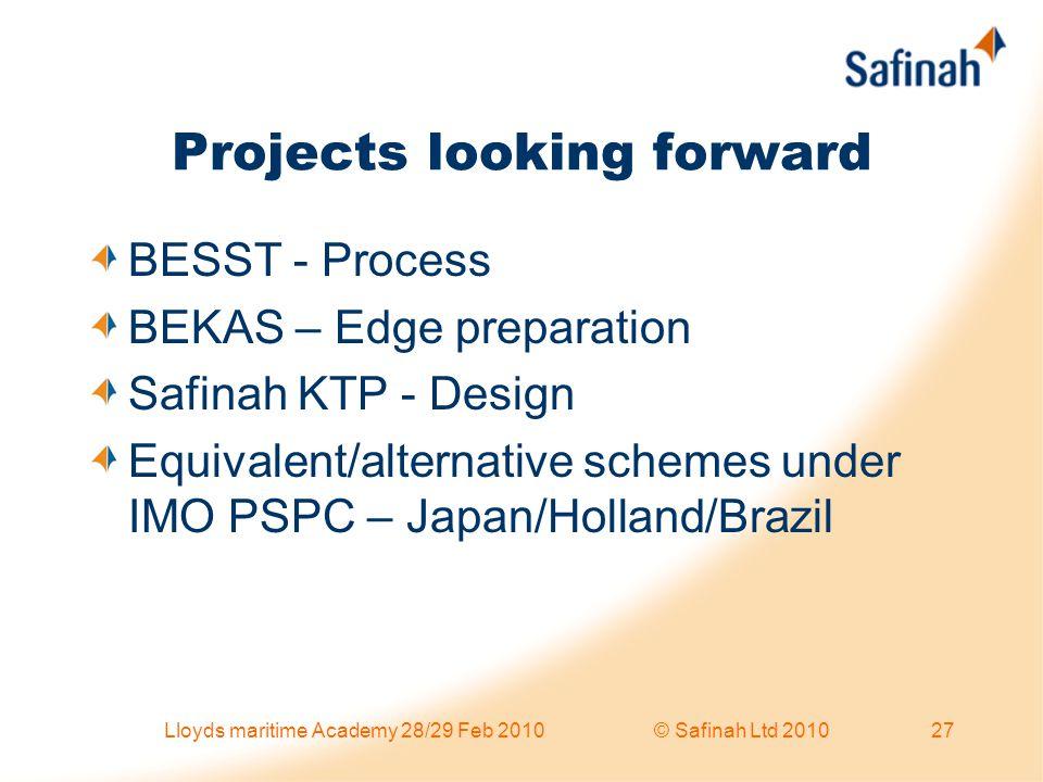 Projects looking forward BESST - Process BEKAS – Edge preparation Safinah KTP - Design Equivalent/alternative schemes under IMO PSPC – Japan/Holland/B