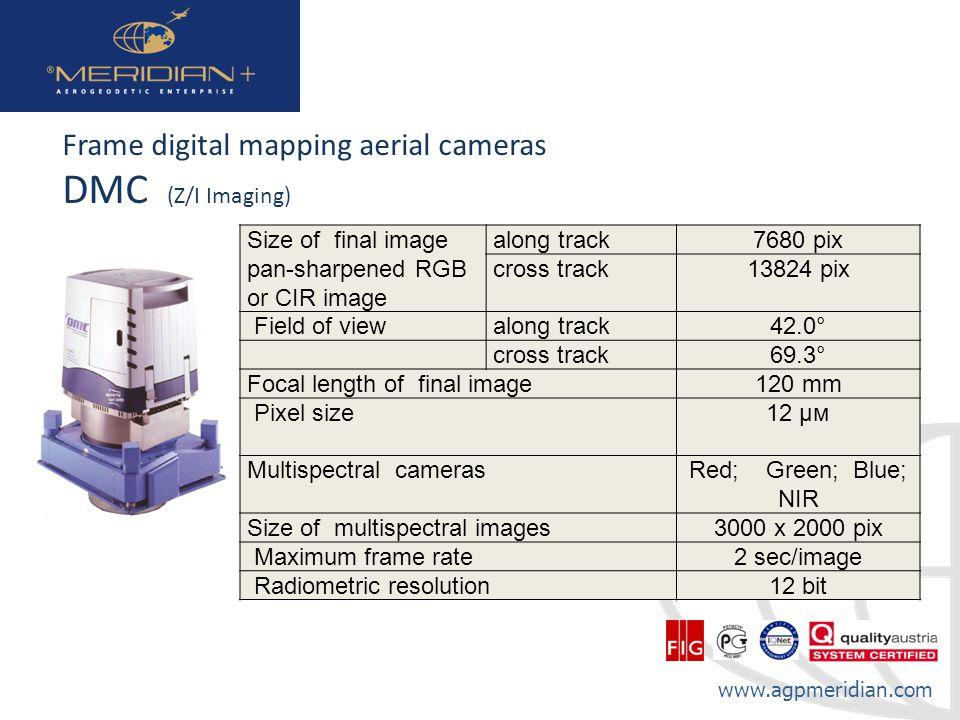 www.agpmeridian.com Frame digital mapping aerial cameras DMC (Z/I Imaging) Size of final image pan-sharpened RGB or CIR image along track7680 pix cros
