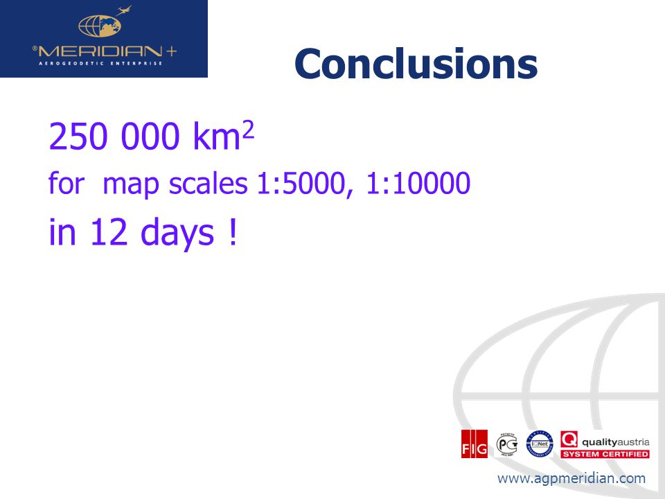 www.agpmeridian.com Conclusions 250 000 km 2 for map scales 1:5000, 1:10000 in 12 days !