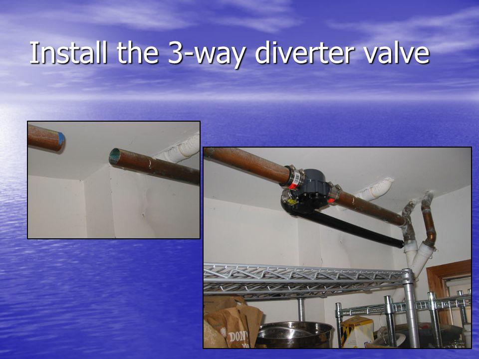 Install the 3-way diverter valve