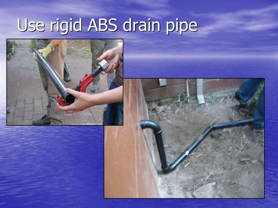 Use rigid ABS drain pipe