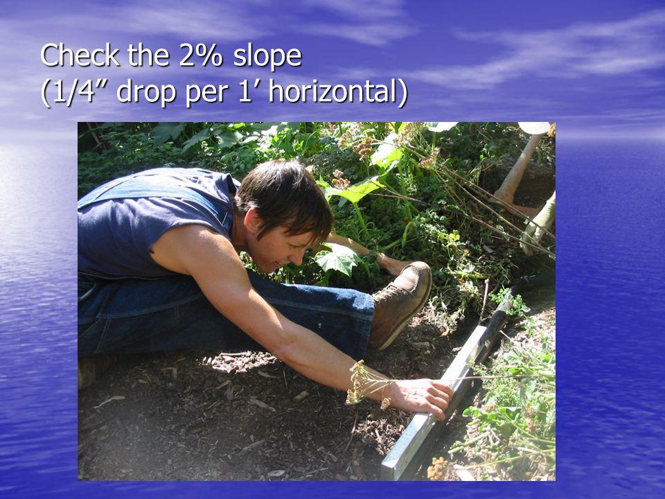 Check the 2% slope (1/4 drop per 1 horizontal)