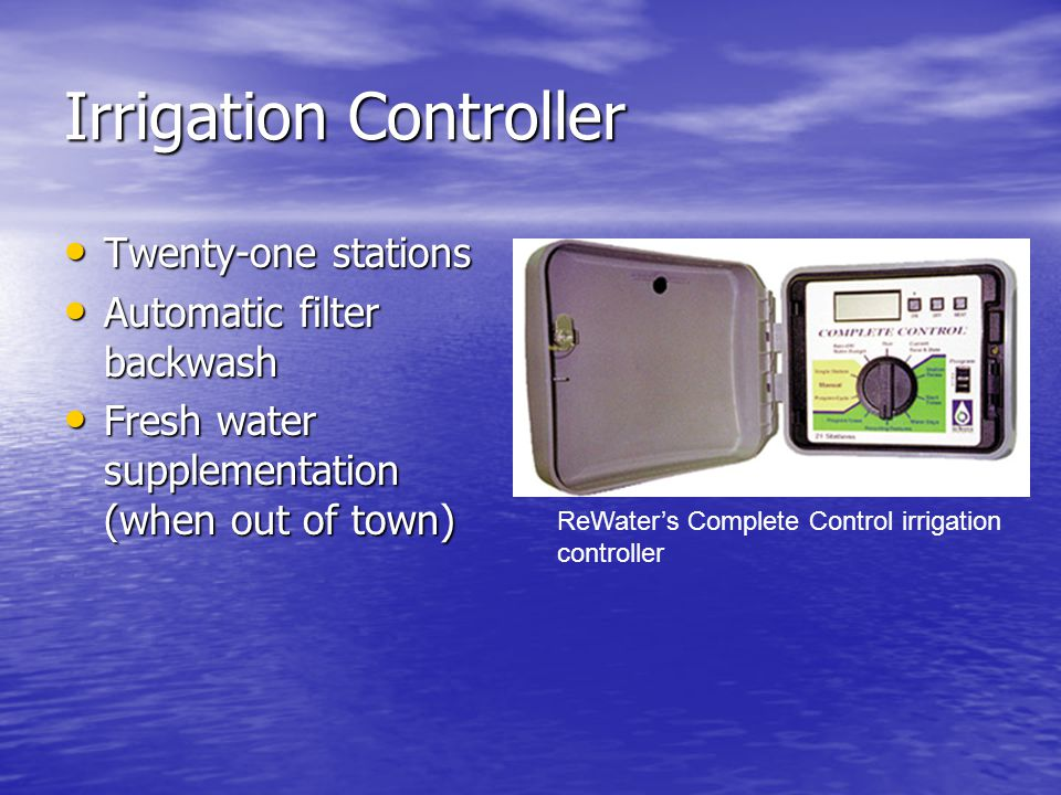 Irrigation Controller Twenty-one stations Twenty-one stations Automatic filter backwash Automatic filter backwash Fresh water supplementation (when ou