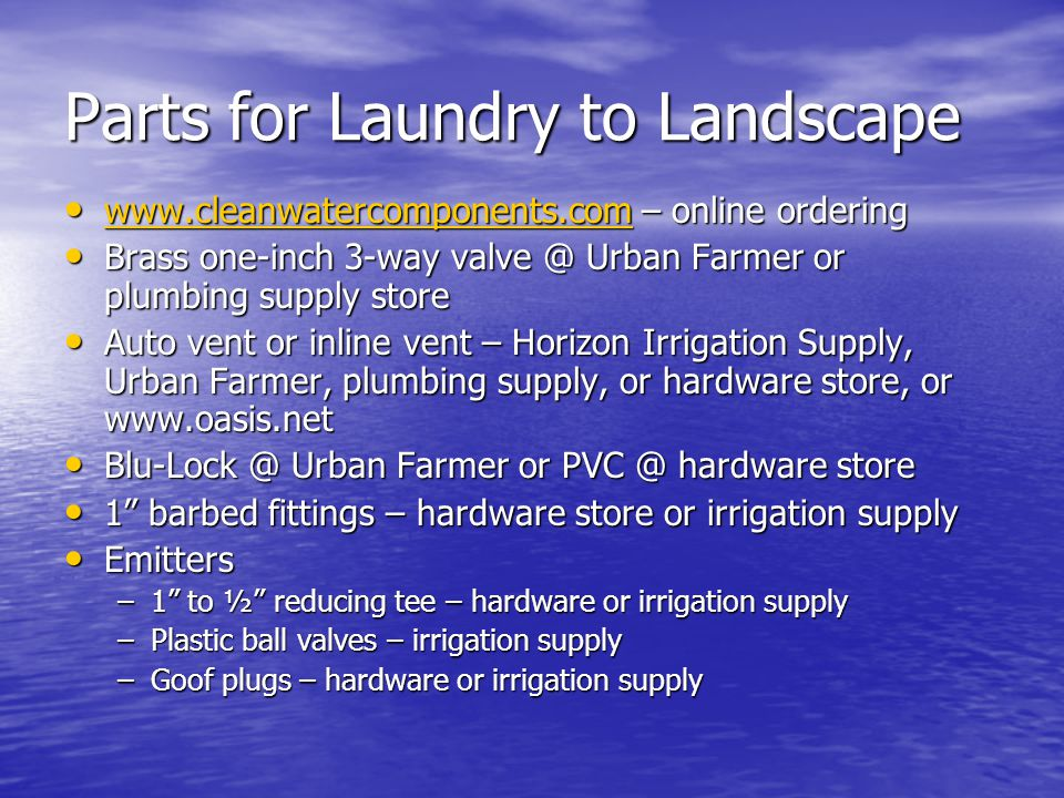 Parts for Laundry to Landscape www.cleanwatercomponents.com – online ordering www.cleanwatercomponents.com – online ordering www.cleanwatercomponents.