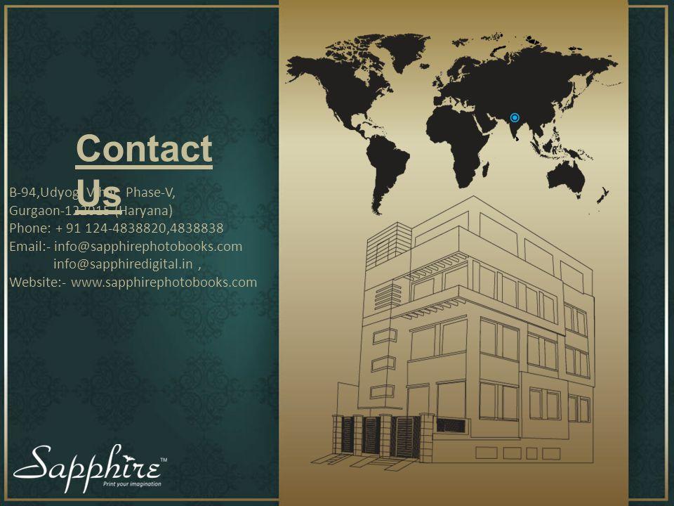 Contact Us B-94,Udyog Vihar Phase-V, Gurgaon-122015 (Haryana) Phone: + 91 124-4838820,4838838 Email:- info@sapphirephotobooks.com info@sapphiredigital.in, Website:- www.sapphirephotobooks.com