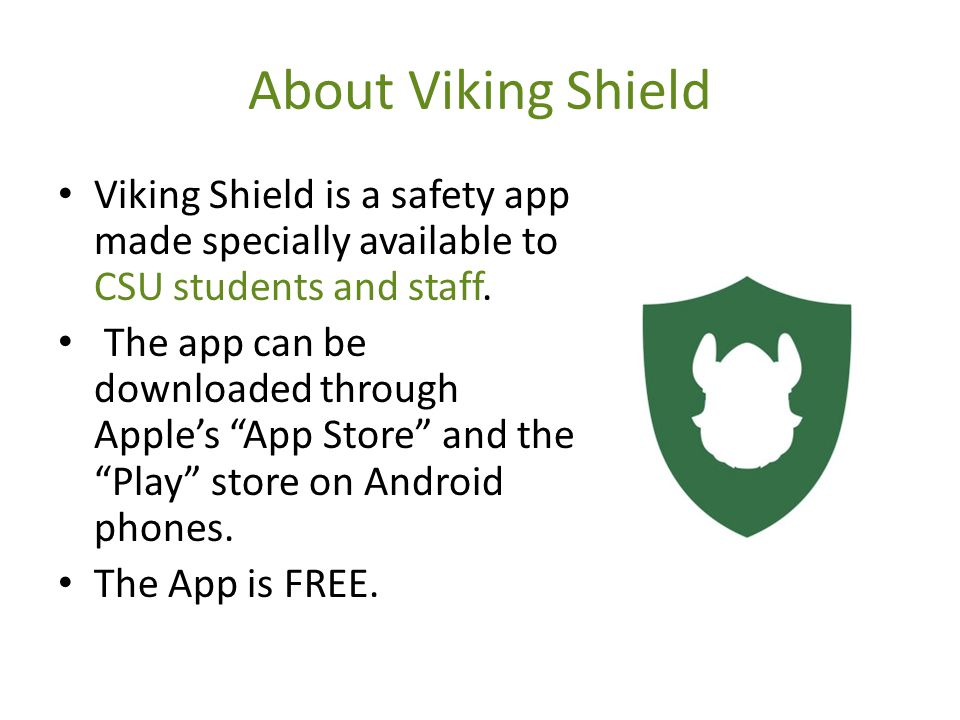 About Viking Shield Viking Shield is a safety app made specially available to CSU students and staff.