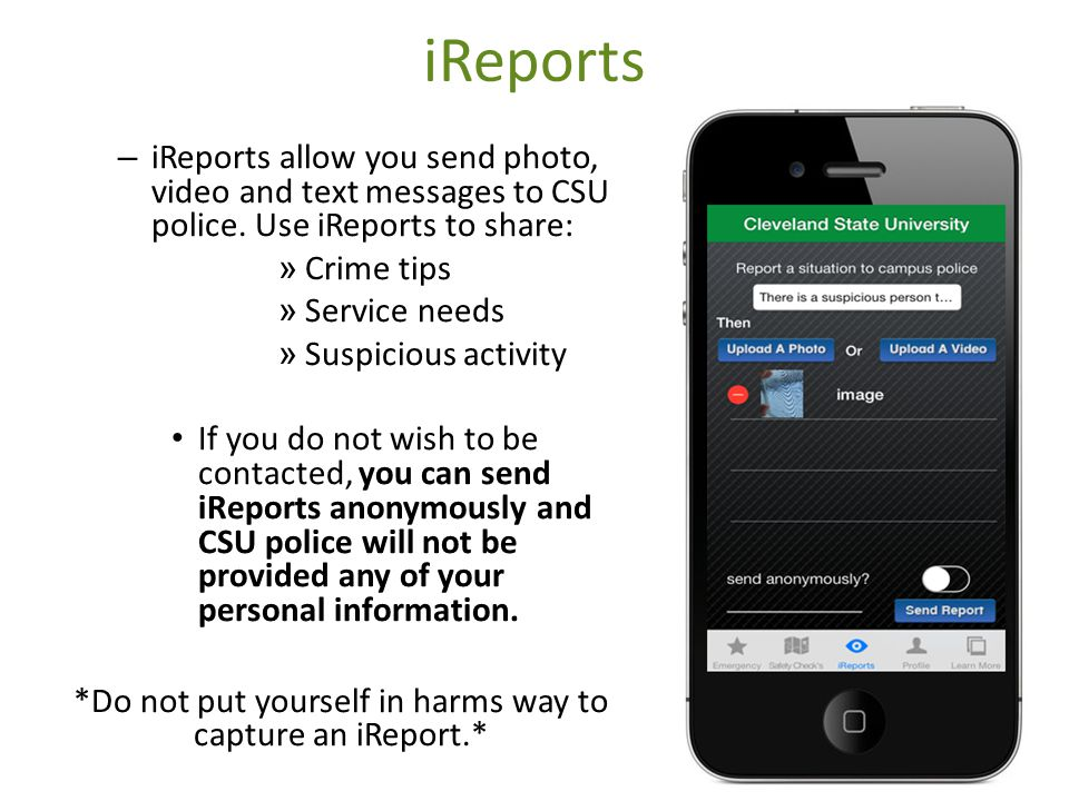 iReports – iReports allow you send photo, video and text messages to CSU police.