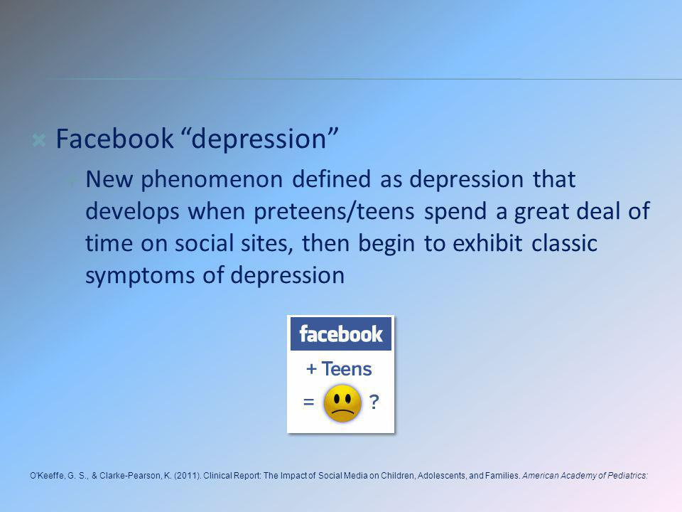 Facebook depression New phenomenon defined as depression that develops when preteens/teens spend a great deal of time on social sites, then begin to e