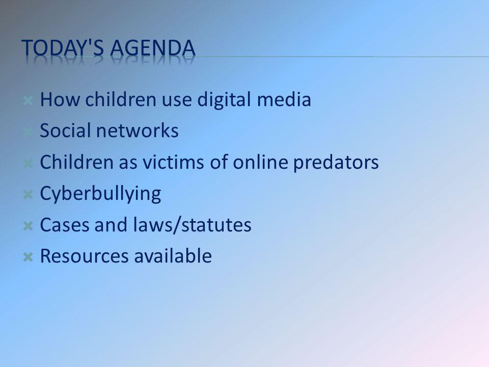 How children use digital media Social networks Children as victims of online predators Cyberbullying Cases and laws/statutes Resources available