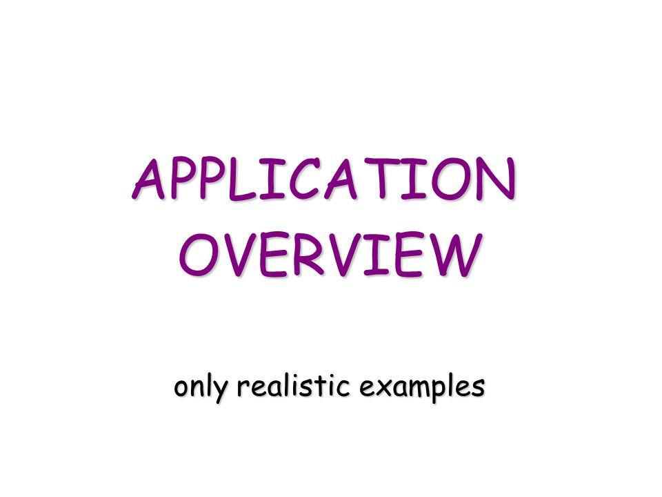 APPLICATIONOVERVIEW only realistic examples