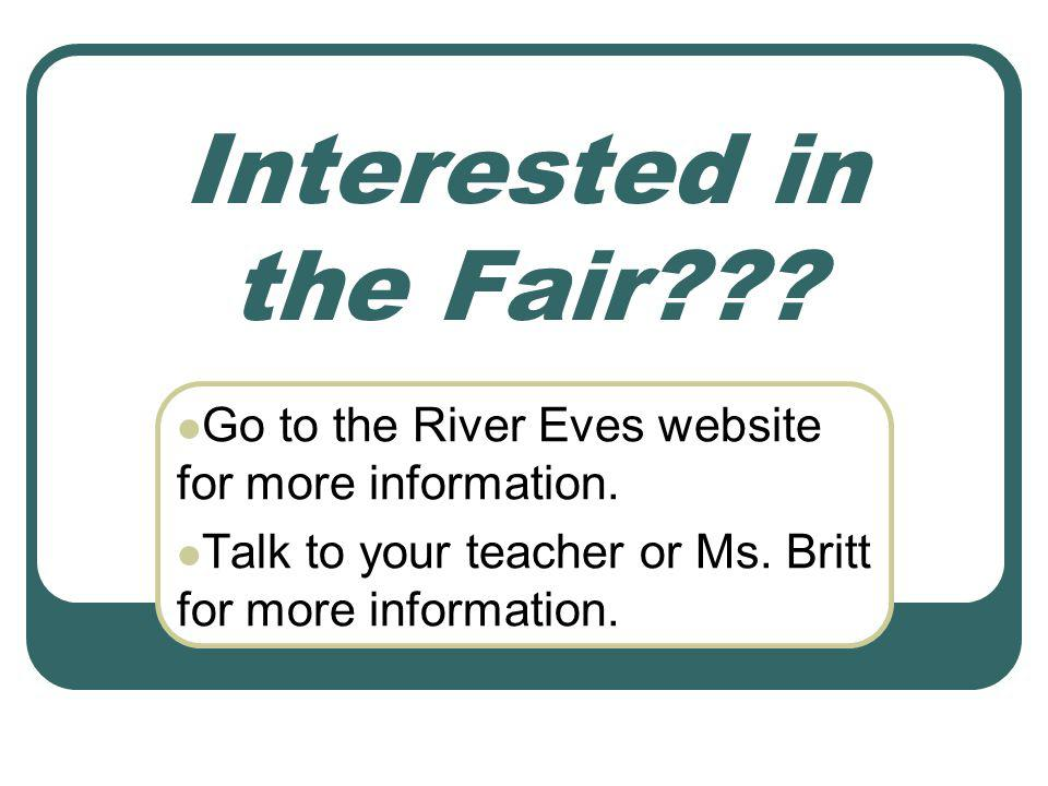 Interested in the Fair . Go to the River Eves website for more information.