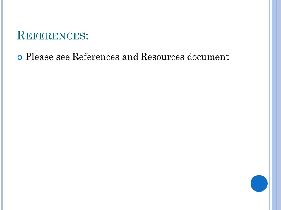 R EFERENCES : Please see References and Resources document