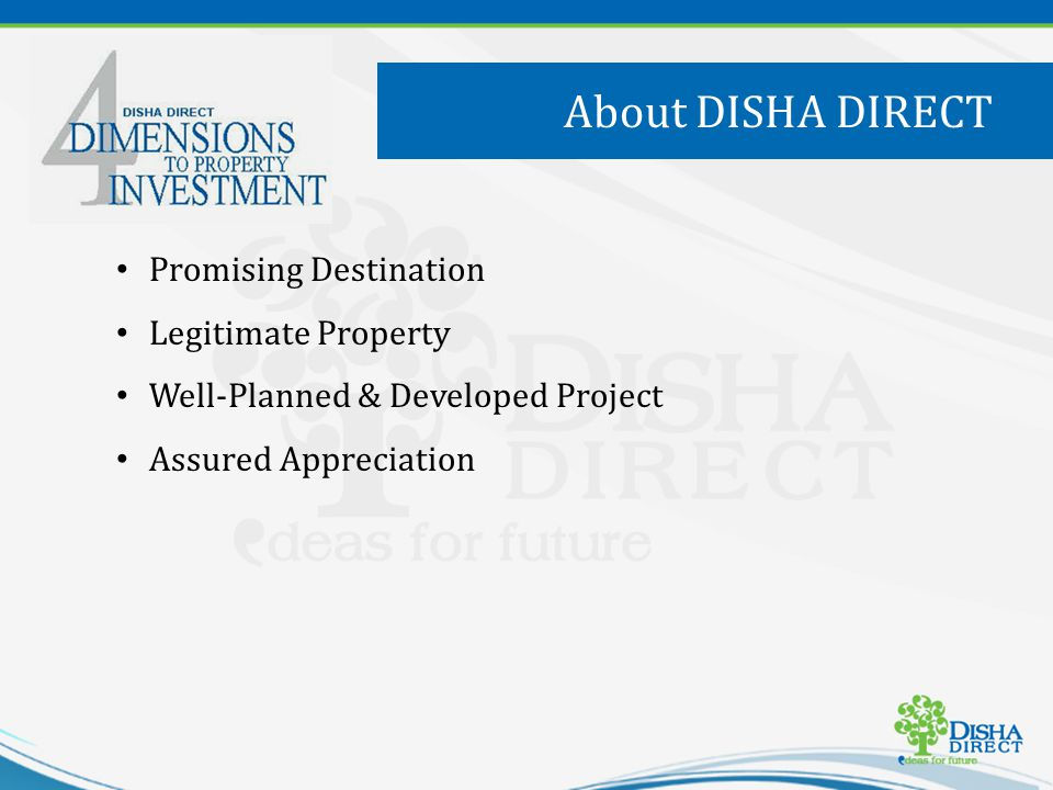 Promising Destination Legitimate Property Well-Planned & Developed Project Assured Appreciation About DISHA DIRECT