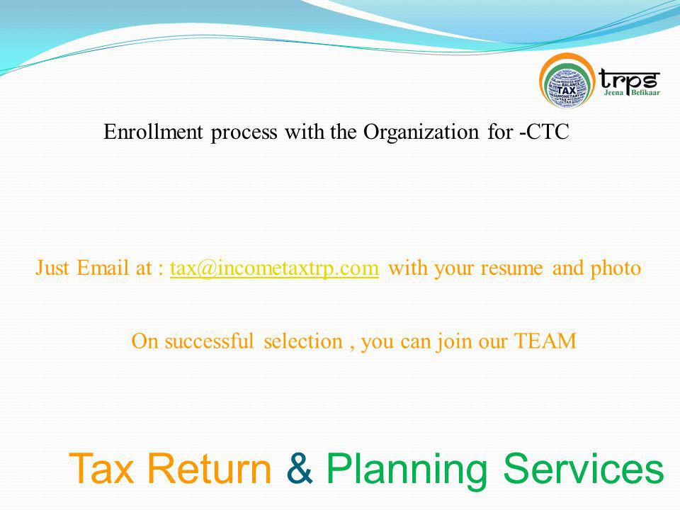 Tax Return & Planning Services Enrollment process with the Organization for -CTC Just Email at : tax@incometaxtrp.com with your resume and phototax@in
