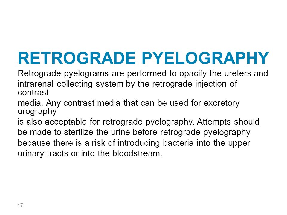 RETROGRADE PYELOGRAPHY Retrograde pyelograms are performed to opacify the ureters and intrarenal collecting system by the retrograde injection of cont