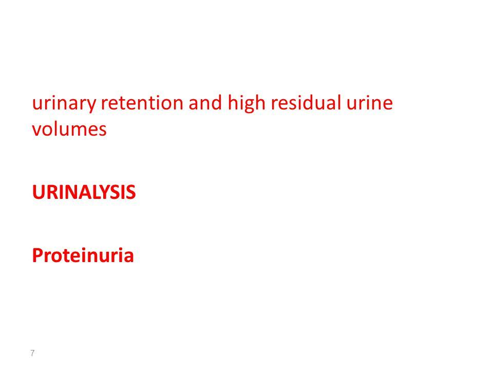 urinary retention and high residual urine volumes URINALYSIS Proteinuria 7
