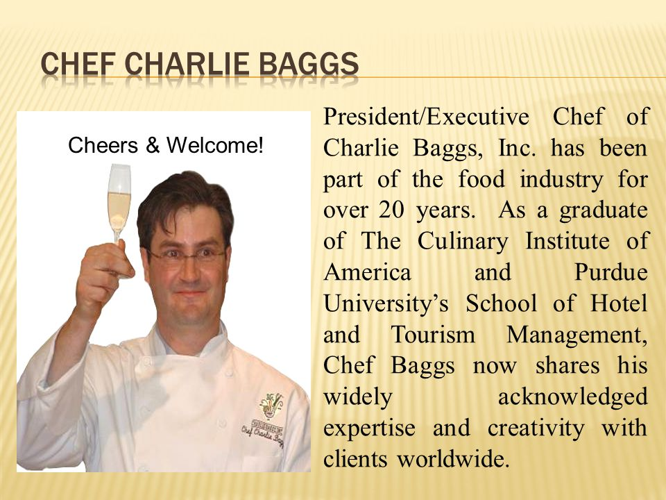 President/Executive Chef of Charlie Baggs, Inc.