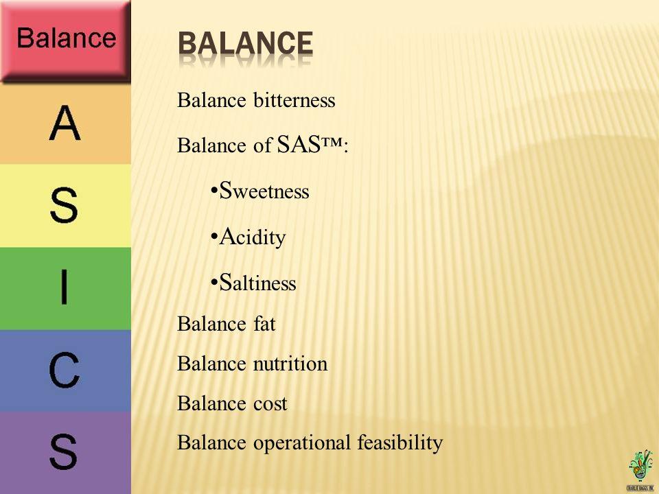 Balance bitterness Balance of SAS : S weetness A cidity S altiness Balance fat Balance nutrition Balance cost Balance operational feasibility