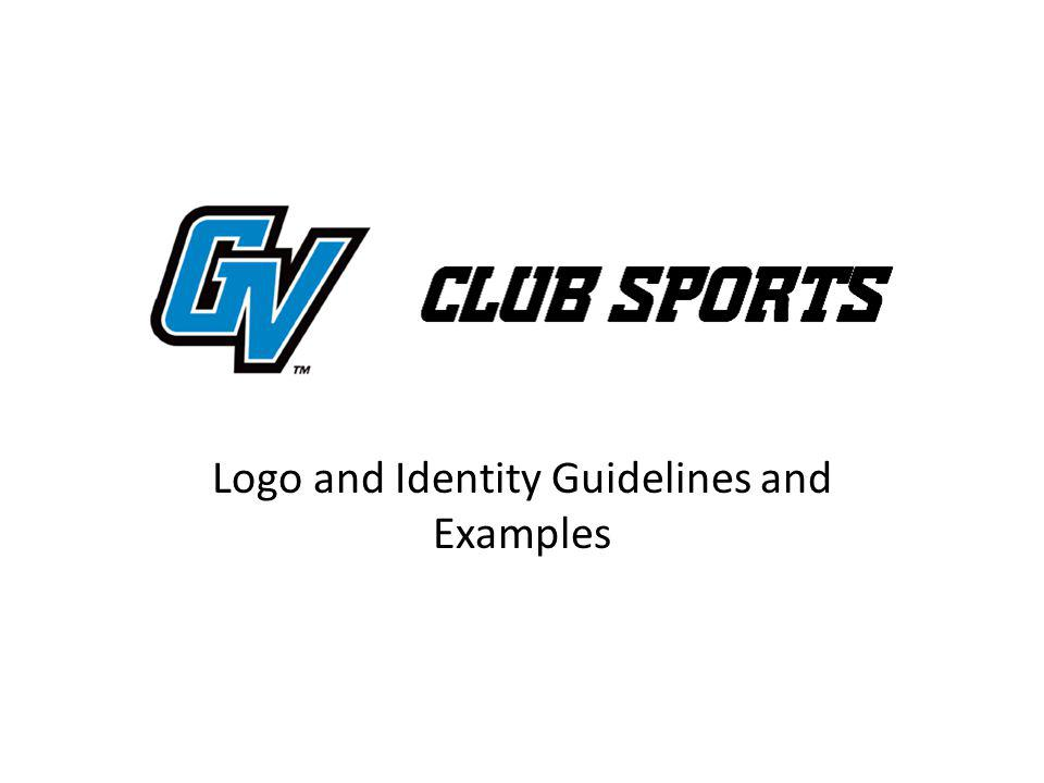 POLICY 1 Any items including but not limited to apparel, in which the intent of the item is to represent a specific GVSU Club Sports organization, must clearly identify the name of the organization with the word CLUB on the item.